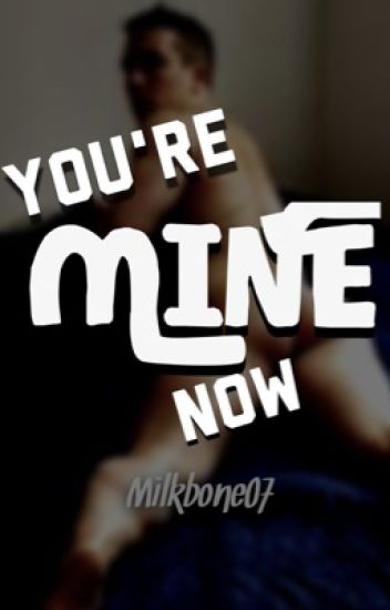 You're Mine Now