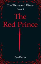 The Thousand Kings: The Red Prince by BenDevin