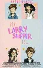 Ser Larry shipper es... ||Larry Stylinson|| by RainbowAndMe