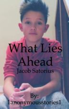 What Lies Ahead *Jacob Satorius* by 1anonymousstories1