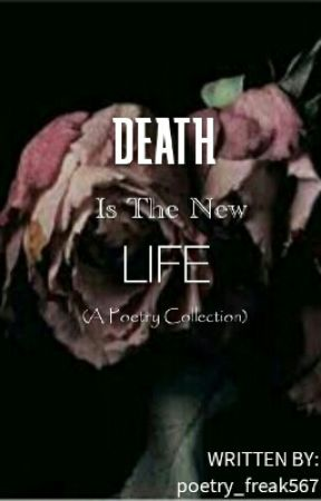 Death Is The New Life  by poetry_freak567