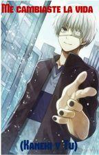 Me cambiaste la vida (Kaneki y tu) by DarkAngel170