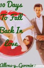 10 Days To Fall Back In Love {#Wattys2016} by Allons-y_Geronimo
