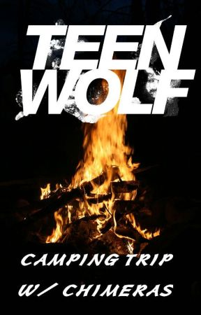 Teen Wolf - Camping Trip W/ Chimeras by Who_Knew_77