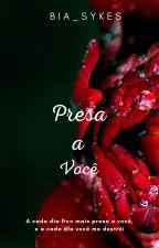 Presa A Você by bia_sykes
