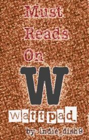 MUST READS ON WATTPAD by indie_dish9