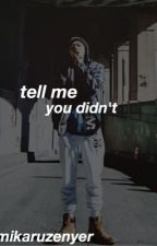 Tell Me You Didn't || zico by MikaruZenyer