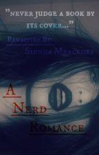 A Nerd Romance (Rewritten Novel) by SiennaMercedes