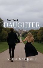The Hired Daughter (18+) - (Completed) by AliehsAugust