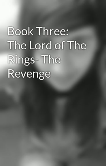 Book Three: The Lord of The Rings- The Revenge by AyeshaGoesRawrrr96