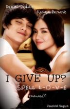 I GIVE UP? [Spell L-O-V-E One Shot Story 2] by zmonah01