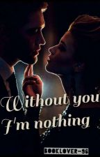 Without You Am Nothing by booklover-96