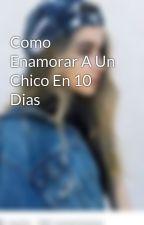 Como Enamorar A Un Chico En 10 Dias by barby_horan12