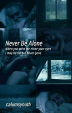 Never Be Alone » mgc. by calumsyouth