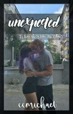 *BEING EDITED* Unexpected [Michael Clifford ff] by ccmichael