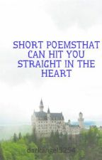 SHORT POEMS THAT CAN HIT YOU STRAIGHT IN THE HEART by darkangel5254