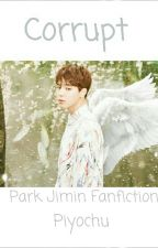 Corrupt 『Park Jimin Fanfiction』 by PiyoChu