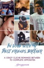 In love with my bestfriends brother  by _gloryqueexn