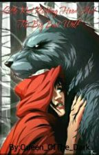 Little Red Riding Hood and The Big Bad Wolf by Queen_OfThe_Dark