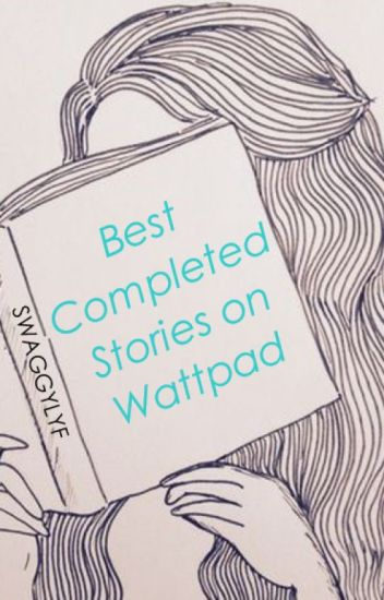 Best Completed Stories on Wattpad
