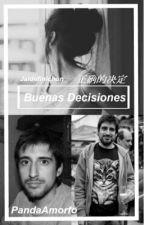 Buenas decisiones (Nicolás y tú) [Terminada] by PandaCtmare