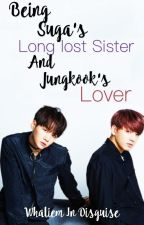 Being Suga's Long Lost Sister And Jungkook's Lover [BTS FanFiction] by WhalienInDisguise