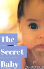 The Secret Baby by zairaacastillo