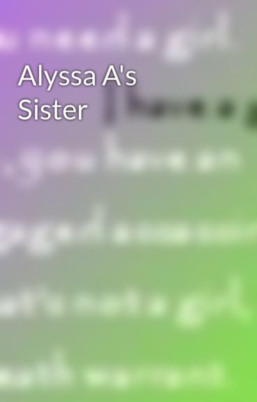Alyssa A's Sister