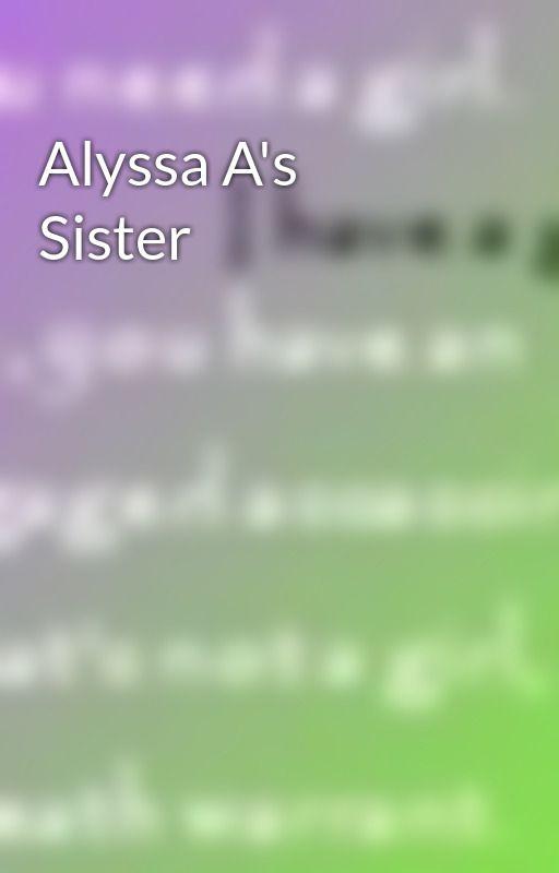 Alyssa A's Sister by MJEHawthorne