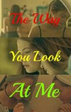 The Way You Look At Me (GirlXGirl) by Stealer25