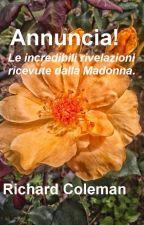 Annuncia! Le incredibili rivelazioni ricevute dalla Madonna. by Richard_Coleman