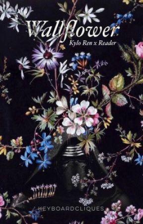 Wallflower • Kylo Ren x Reader by keyboardcliques