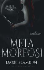 Metamorfosi by Dark_Flame_94