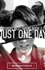 JUST ONE DAY (BTS JUNGKOOK) Brothers Best Friend book 2 by MinieStorys