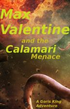 Max Valentine and the Calamari Menace (Science Fiction) by goristheking