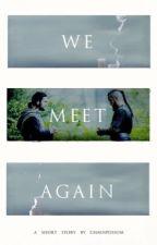 We Meet Again by Chaospossum