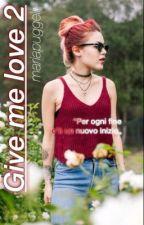 Give me love 2 #Wattys2016 by mariapuggelli