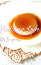 Pudding Love [ON HOLD] by _Deyaraaa