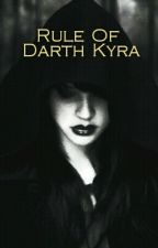Rule Of Darth Kyra by Darth_Kyra