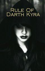 Rule Of Darth Kyra by Darth_Kyra
