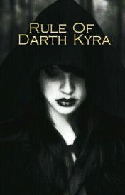 Rule Of Darth Kyra by Kylie_Kyra