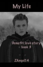 My life (Demetri love story, book 3) (finished) by ZAngel14