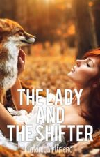 The Lady and The Shifter by PlatonicGirlfriend