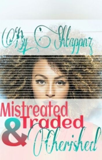Mistreated, Traded & Cherished (werewolf/BWWM)