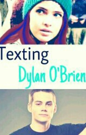 Texting Dylan O'Brien