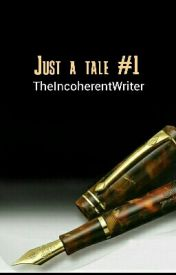 Just a tale #1 by TheIncoherentWriter