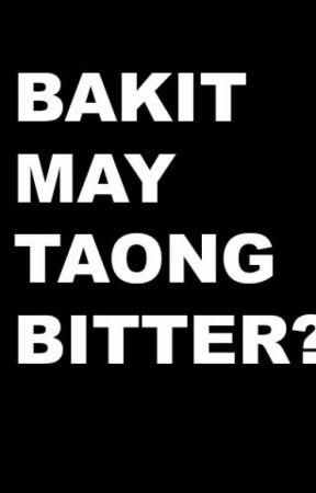 Bakit may taong bitter? by coleenearangle