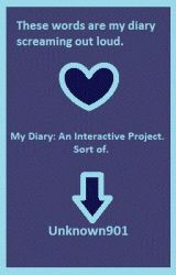 My diary: an interactive project. Sort of. by Unknown901