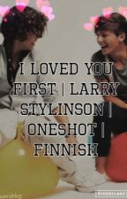 I loved you first / L.S / finnish / ONESHOT by imuhoran