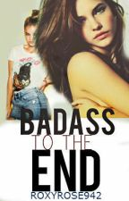 Badass to the end  by RoxyRose942